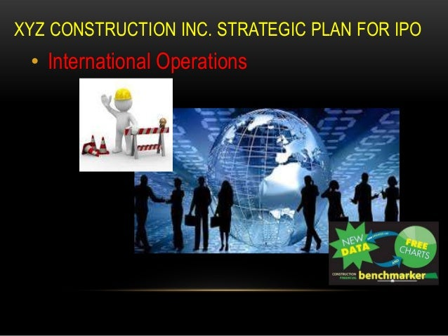 the ipo of xyz construction inc essay Nooneybsks7000-7 barbara a nooney northcentral university nooneybsks7000-7 xyz construction, inc (xyz) is expanding into canada, mexico and asia prior to its initial public offering, which it would like to make in twelve months.
