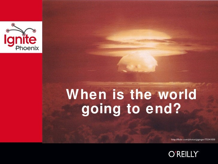 When is the world going to end? http://flickr.com/photos/giginger/75541830