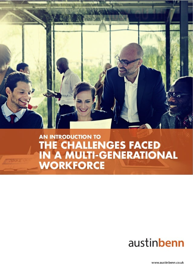 AN INTRODUCTION TO THE CHALLENGES FACED IN A MULTI-GENERATIONAL WORKFORCE www.austinbenn.co.uk