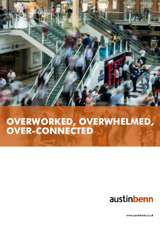 OVERWORKED, OVERWHELMED, OVER-CONNECTED