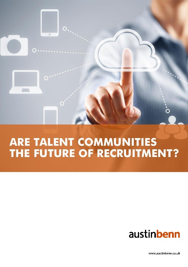 ARE TALENT COMMUNITIES THE FUTURE OF RECRUITMENT?