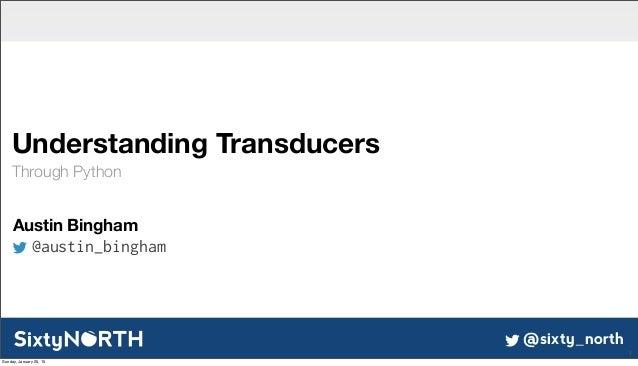 @sixty_north Understanding Transducers Through Python 1 Austin Bingham @austin_bingham Sunday, January 25, 15