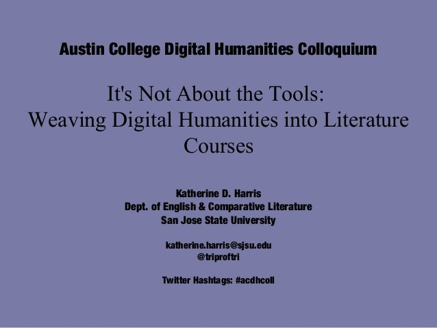 Austin College Digital Humanities Colloquium       Its Not About the Tools:Weaving Digital Humanities into Literature     ...