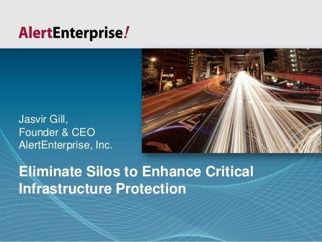 © AlertEnterprise Confidential Information 2012Slide 1 Eliminate Silos to Enhance Critical Infrastructure Protection Jasvi...