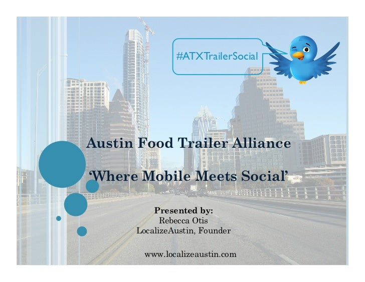 #ATXTrailerSocial!Austin Food Trailer Alliance'Where Mobile Meets Social'          Presented by:            Rebecca Otis  ...
