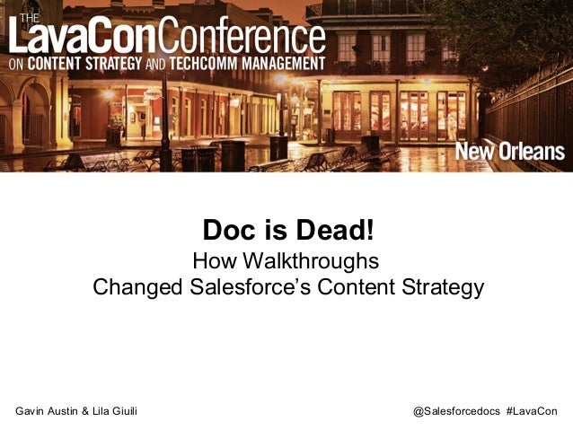 @Salesforcedocs #LavaCon Doc is Dead! How Walkthroughs Changed Salesforce's Content Strategy Gavin Austin & Lila Giuili