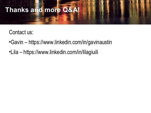Thanks and more Q&A! Contact us: •Gavin – https://www.linkedin.com/in/gavinaustin •Lila – https://www.linkedin.com/in/lila...