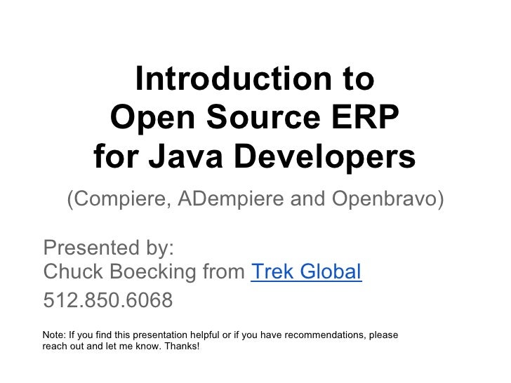 Introduction to            Open Source ERP           for Java Developers     (Compiere, ADempiere and Openbravo)Presented ...