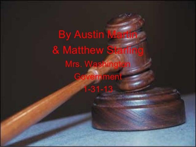 By Austin Martin& Matthew Starling  Mrs. Washington   Government      1-31-13