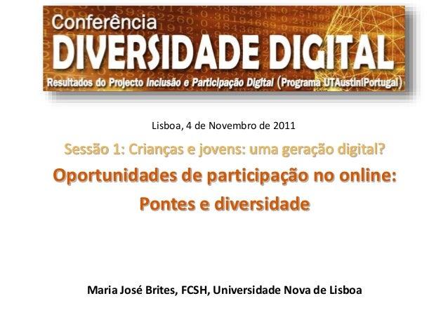 Lisboa, 4 de Novembro de 2011  Sessão 1: Crianças e jovens: uma geração digital?  Oportunidades de participação no online:...