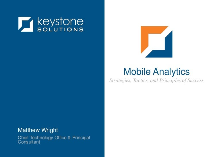Mobile Analytics<br />Strategies, Tactics, and Principles of Success<br />Matthew Wright<br />Chief Technology Office & Pr...