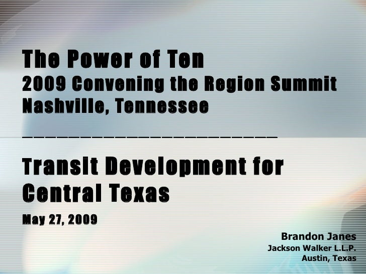 The Power of Ten 2009 Convening the Region Summit Nashville, Tennessee ______________________ T ransit Development for  Ce...