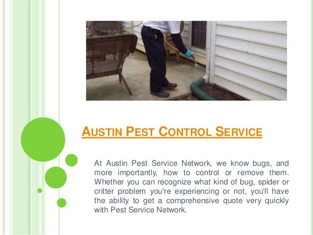 AUSTIN PEST CONTROL SERVICE At Austin Pest Service Network, we know bugs, and more importantly, how to control or remove t...