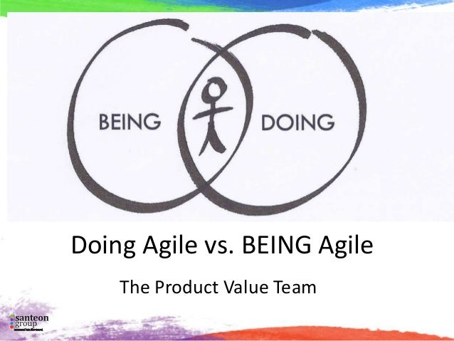 Doing Agile vs. BEING Agile The Product Value Team
