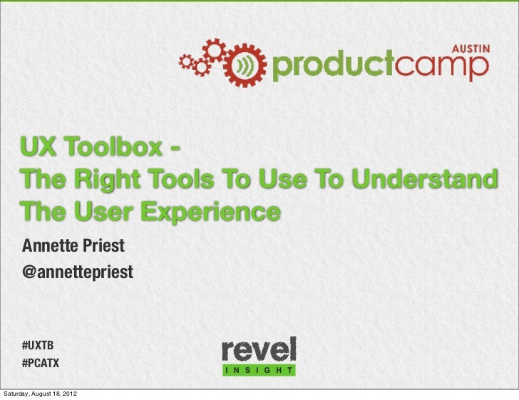 UX Toolbox -     The Right Tools To Use To Understand     The User Experience      Annette Priest      @annettepriest     ...