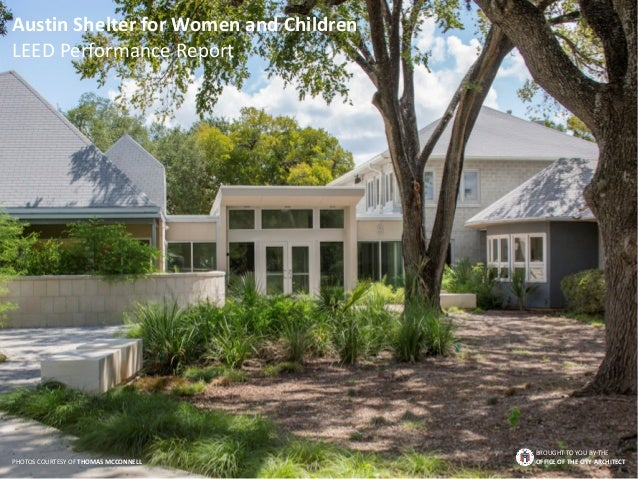 BROUGHT TO YOU BY THE OFFICE OF THE CITY ARCHITECT Austin Shelter for Women and Children LEED Performance Report PHOTOS CO...
