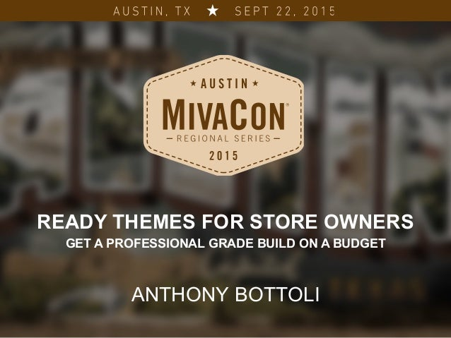 READY THEMES FOR STORE OWNERS GET A PROFESSIONAL GRADE BUILD ON A BUDGET ANTHONY BOTTOLI