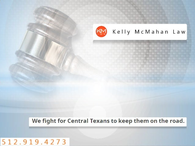l, '5'f} Kelly McMahan Law  We fight for Central Texans to keep them on the road.   512.919.4273