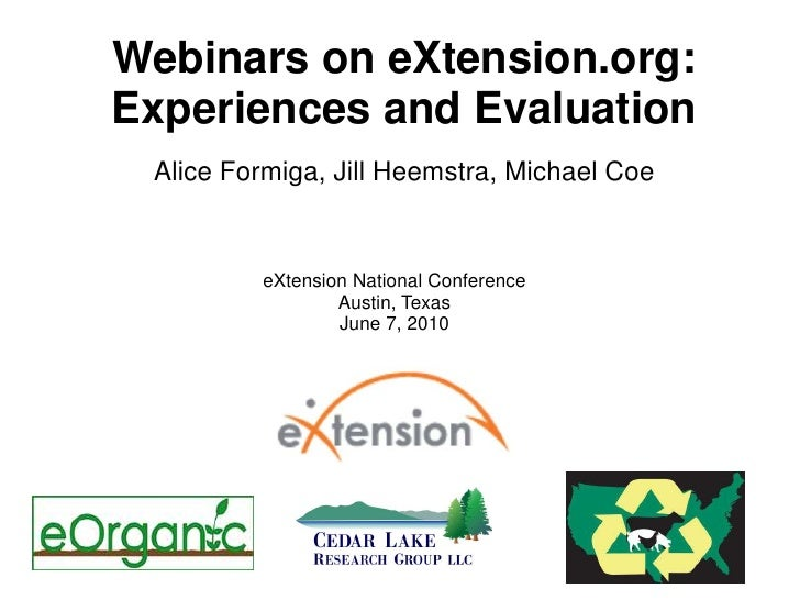 Webinars on eXtension.org:<br />Experiences and Evaluation<br />Alice Formiga, Jill Heemstra, Michael Coe<br />eXtension N...