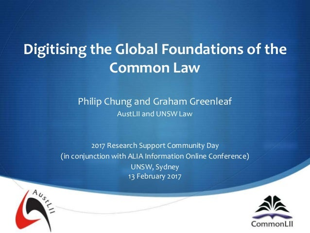 S Digitising the Global Foundations of the Common Law Philip Chung and Graham Greenleaf AustLII and UNSW Law 2017 Research...