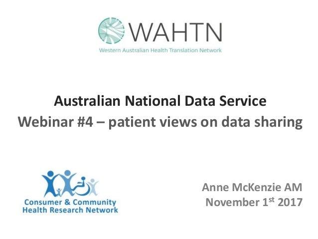 Australian National Data Service Webinar #4 – patient views on data sharing Anne McKenzie AM November 1st 2017