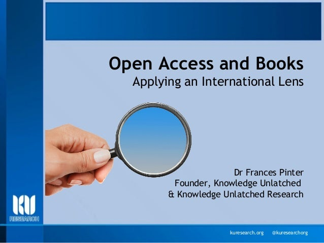 kuresearch.org @kuresearchorg Open Access and Books Applying an International Lens Dr Frances Pinter Founder, Knowledge Un...