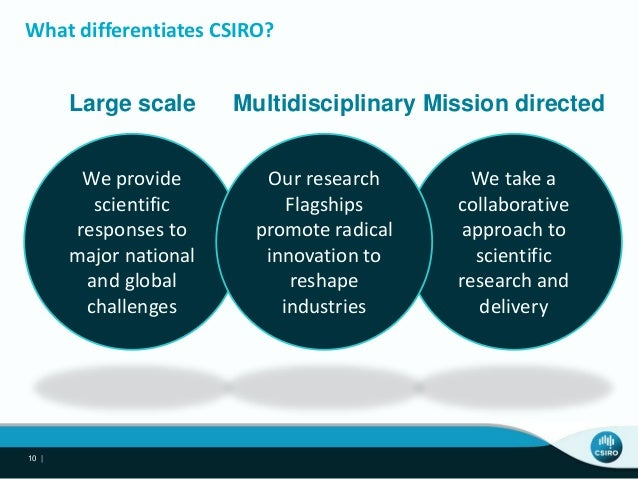 What differentiates CSIRO? 10 | We provide scientific responses to major national and global challenges We take a collabor...