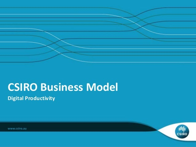Australia's Innovation System Australia's innovation system CSIRO's Business Model