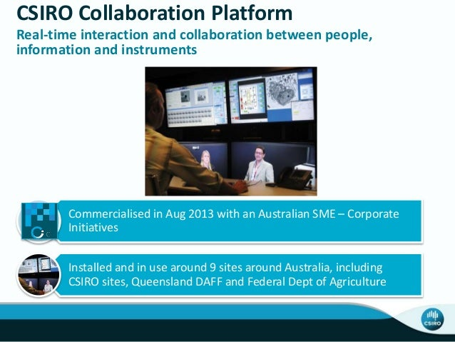 CSIRO Collaboration Platform Real-time interaction and collaboration between people, information and instruments Commercia...