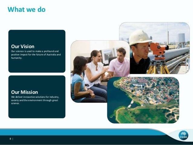 What we do 8 | Our Mission We deliver innovative solutions for industry, society and the environment through great science...