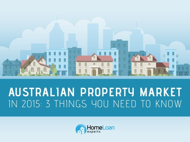 AUSTRALIAN PROPERTY MARKET IN 2015: 3 THINGS YOU NEED TO KNOW