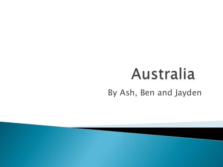 Australia<br />By Ash, Ben and Jayden<br />