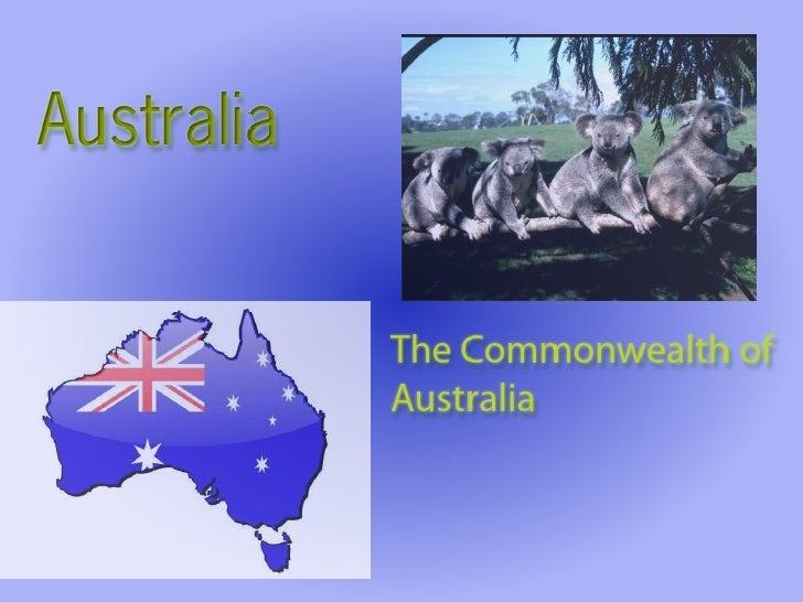 Australia            The Commonwealth of            Australia
