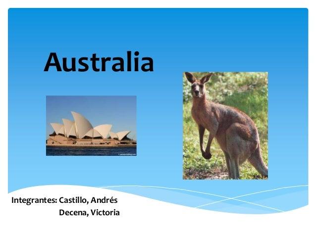 AustraliaIntegrantes: Castillo, Andrés             Decena, Victoria