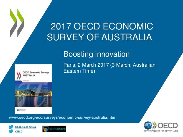 OECD OECDEconomics 2017 OECD ECONOMIC SURVEY OF AUSTRALIA Paris, 2 March 2017 (3 March, Australian Eastern Time) Boosting ...
