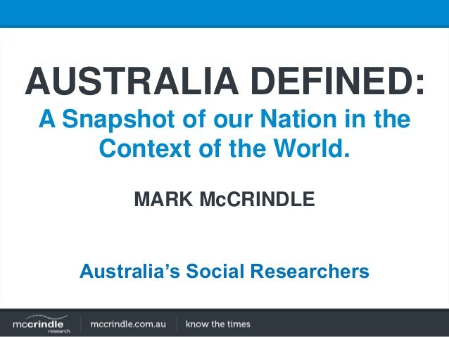 AUSTRALIA DEFINED: A Snapshot of our Nation in the Context of the World. MARK McCRINDLE Australia's Social Researchers