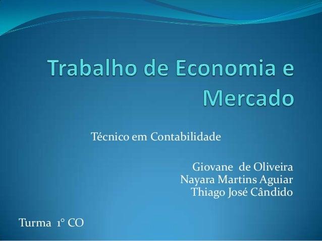 Técnico em Contabilidade  Giovane de Oliveira Nayara Martins Aguiar Thiago José Cândido Turma 1° CO