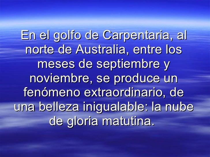 En el golfo de Carpentaria, al norte de Australia, entre los meses de septiembre y noviembre, se produce un fenómeno extra...