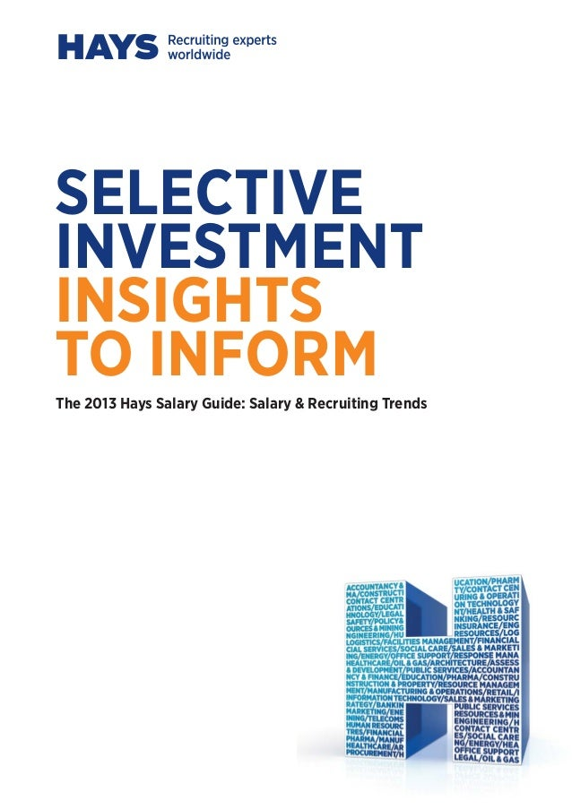 SELECTIVEINVESTMENTINSIGHTSTO INFORMThe 2013 Hays Salary Guide: Salary & Recruiting Trends