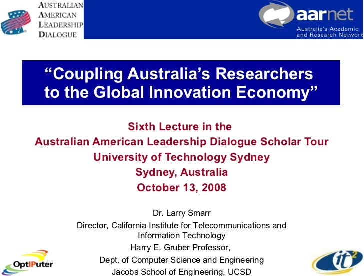 """ Coupling Australia's Researchers  to the Global Innovation Economy"" Sixth Lecture in the  Australian American Leadership..."