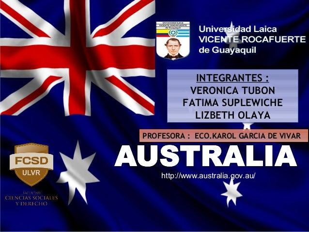 http://www.australia.gov.au/ INTEGRANTES : VERONICA TUBON FATIMA SUPLEWICHE LIZBETH OLAYA INTEGRANTES : VERONICA TUBON FAT...