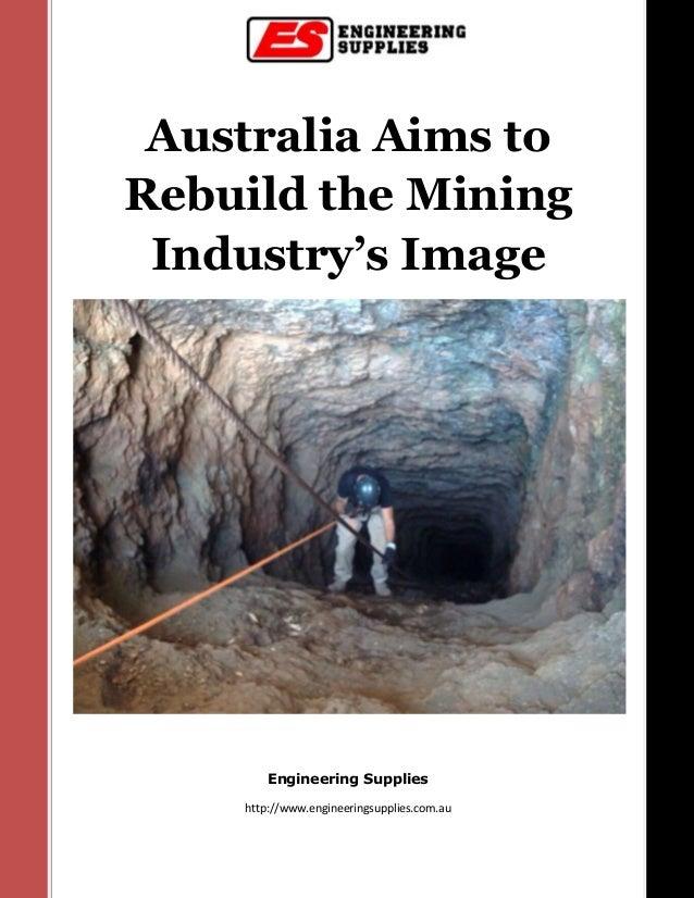 Australia Aims to Rebuild the Mining Industry's Image Engineering Supplies http://www.engineeringsupplies.com.au