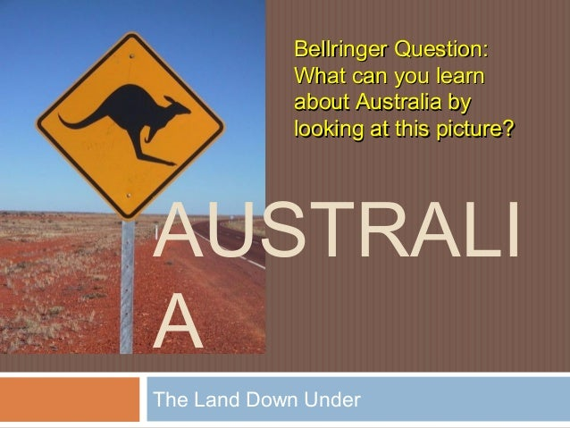 Bellringer Question:            What can you learn            about Australia by            looking at this picture?AUSTRA...