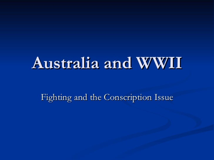 Australia and WWII Fighting and the Conscription Issue