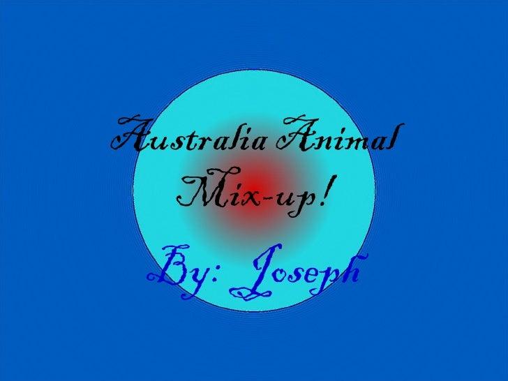 Australia Animal  Mix-up!  By: Joseph