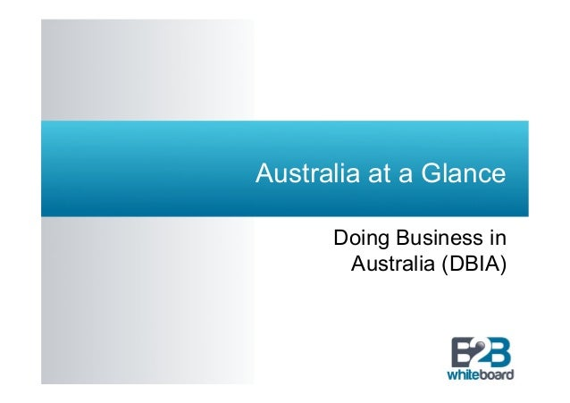 Australia at a Glance Doing Business in Australia (DBIA)