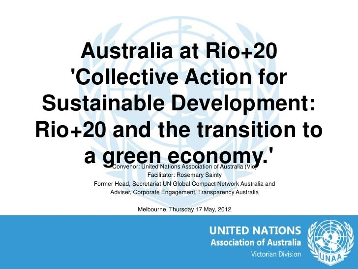 Australia at Rio+20   Collective Action forSustainable Development:Rio+20 and the transition to     a green economy.      ...