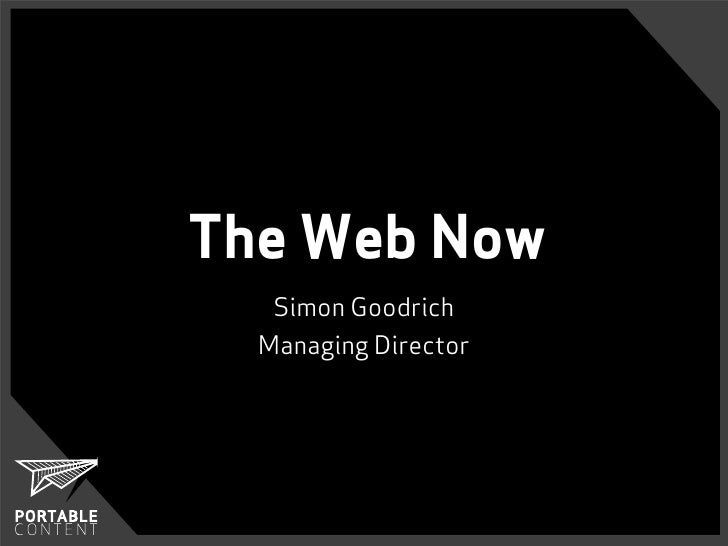 The Web Now    Simon Goodrich   Managing Director