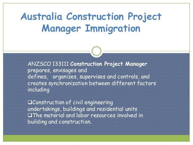 Australia Construction Project Manager Immigration  ANZSCO 133111 Construction Project Manager prepares, envisages and def...