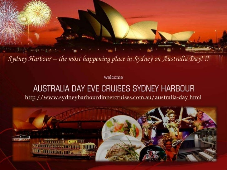 Sydney Harbour – the most happening place in Sydney on Australia Day! !!      http://www.sydneyharbourdinnercruises.com.au...